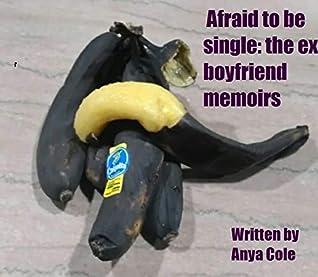 Afraid to be single: The Ex-Boyfriend Memoirs