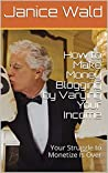 How to Make Money Blogging by Varying Your Income: Your Struggle to Monetize Is Over