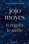 Ti regalo le stelle by Jojo Moyes