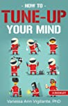 How To Tune Up Your Mind by Vanessa Ann Vigilante
