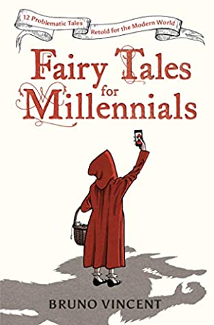 Fairy Tales for Millennials: 12 Problematic Stories Retold for the Modern World