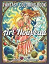 Art Nouveau: An Adult Coloring Book with Fantasy Women, Mythical Creatures, and Detailed Designs for Relaxation