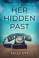 Her Hidden Past: A Suspense-Filled Small Town Domestic Thriller (Rosemary Run Book 2)