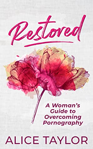 Restored: A Woman's Guide to Overcoming Pornography