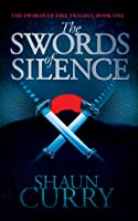 The Swords of Silence (The Swords of Fire Trilogy #1)