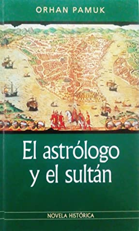 El astrólogo y el sultán by Orhan Pamuk
