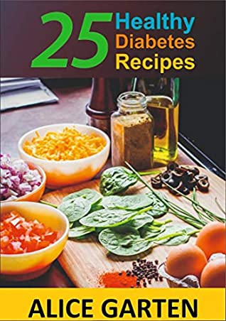 25 Healthy Diabetes Recipes Type 2 Diabetic Meals And Cookbook For Living A Healthy Life A Weekly Plan For