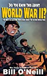 Did You Know This About World War II?: The Most Interesting Trivia Book About The Second World War (War Trivia Unleashed 1)