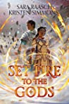 Set Fire to the Gods by Sara Raasch
