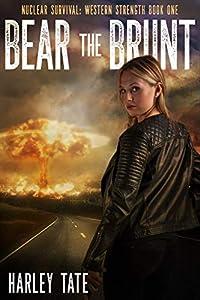 Bear the Brunt (Nuclear Survival Saga #7; Nuclear Survival: Western Strength #1)