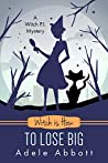 Witch is How To Lose Big (A Witch P.I. Mystery, #35)