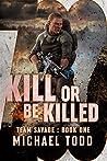 Kill Or Be Killed: (Team Savage Book 1)