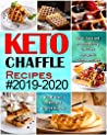 Keto Chaffle Recipes #2019-2020: Quick, Easy and Mouthwatering Low Carb Ketogenic Chaffle Recipes to Boost Brain Health and Reverse Disease