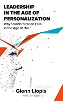 Leadership in the Age of Personalization: Why Standardization Fails in the Age of Me