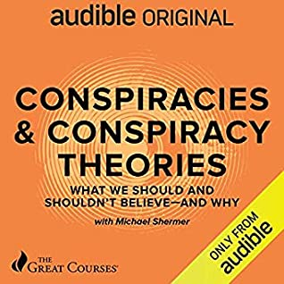 Conspiracies & Conspiracy Theories: What We Should and Shouldn't Believe - and Why