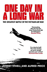 One Day in a Long War: The Greatest Battle of the Vietnam Air War (The Air Combat Trilogy Book 2)