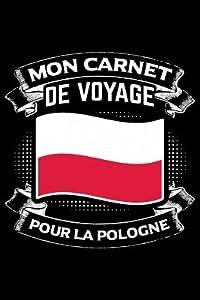 Mon Carnet de Voyage Pour la Pologne: Journal Carnet de notes lign�es A5 pour les gens qui aiment voyager et qui aiment partir en vacances.