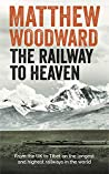 The Railway to Heaven: From the U.K. to Tibet on the longest and highest railways in the world