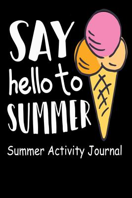 Say Hello To Summer Summer Activity Journal: Blank Lined Journal Notebook, to Record Travel Vacation Memories, Place Stickers, as a Daily Planner for Writing Fun Activities for Kids, Children, Girls, Boys, Teens, and Adults