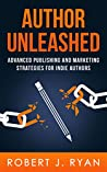 Author Unleashed: Advanced Publishing and Marketing Strategies for Indie Authors