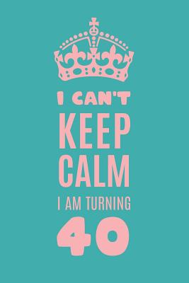 I Can't Keep Calm I am Turning 40: Gag