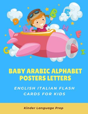 Baby Arabic Alphabet Posters Letters English Italian Flash Cards for Kids: Easy learning visual frequency dictionary. Teaching beginners to read trace and write handwriting workbook with picture activity coloring books for babies toddlers children and ESL