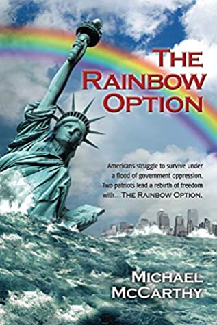 The Rainbow Option: Americans struggle to survive under a flood of government oppression. Two patriots lead a rebirth of freedom with . . . The Rainbow Option (The Noah Option Book 2)