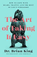 The Art of Taking It Easy: How to Cope with Bears, Traffic, and the Rest of Life's Stressors