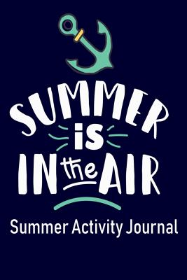 Summer Is In The Air Summer Activity Journal: Blank Lined Journal Notebook, to Record Travel Vacation Memories, Place Stickers, as a Daily Planner for Writing Fun Activities for Kids, Children, Girls, Boys, Teens, and Adults