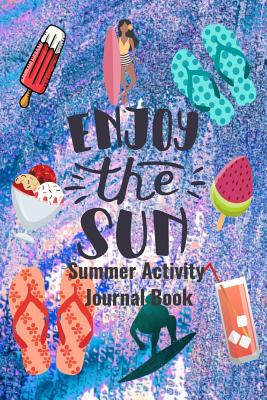 Enjoy The Sun Summer Activity Journal Book: Blank Lined Journal Notebook, to Record Travel Vacation Memories, Place Stickers, as a Daily Planner for Writing Fun Activities for Kids, Children, Girls, Boys, Teens, and Adults