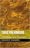 TOGETHERMORE: Rejection and Reunion