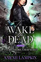To Wake The Dead (The Dead Dreamer Series Book 2)