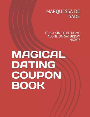 Magical Dating Coupon Book: It Is a Sin to Be Home Alone on Saturday Night!