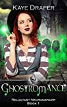 Ghostromance (Reluctant Necromancer #1)