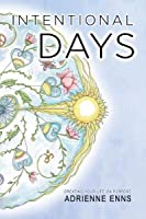 Intentional Days: Creating Your Life on Purpose