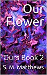 Our Flower (Ours #2)