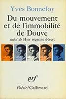 Du mouvement et de l'immobilité de Douve suivi de Hier régnant désert et accompagné d'Anti-Platon et de deux essais