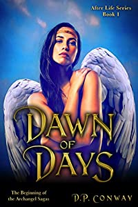 Dawn of Days: The Beginning of the Archangel Sagas (After Life Series Book 1)