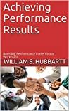 Achieving Performance Results by William S. Hubbartt