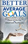 Better Than Average Goals: Jonathan McMillan's Guide to Setting & Achieving Goals that Change and Save Lives (The Better Than Average Curriculum Book 1)
