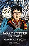 Harry Potter Unknown Magical Facts - Ultimate Fact Book: Magic Book