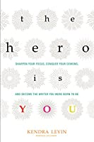 The Hero Is You: Sharpen Your Focus, Conquer Your Demons, and Become the Writer You Were Born to Be (Open Center Book)
