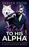 Fated to His Alpha (Burns Brothers, #3)