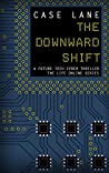 The Downward Shift: A Future Tech Cyber Thriller (Life Online Book 4)