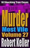 Murder Most Vile: Volume 27: 18 Shocking True Cases