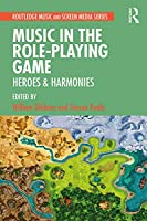 Music in the Role-Playing Game: Heroes & Harmonies (Routledge Music and Screen Media)