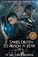 It Takes Death to Reach a Star (It Takes Death To Reach A Star Duology Book 1)