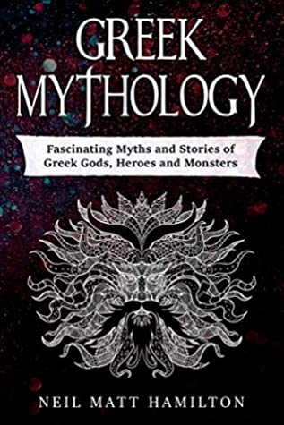Greek Mythology: Fascinating Myths and Stories of Greek Gods, Heroes and Monsters