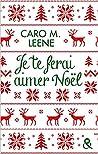 Je te ferai aimer Noël ! by Caro M. Leene
