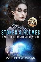 Il mistero della sfera di cristallo (Stoker & Holmes, #2)